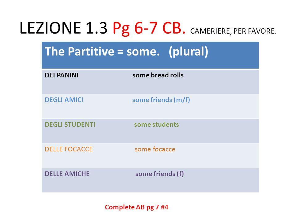 LEZIONE 1.3 Pg 6-7 CB.CAMERIERE, PER FAVORE. The Partitive = some.