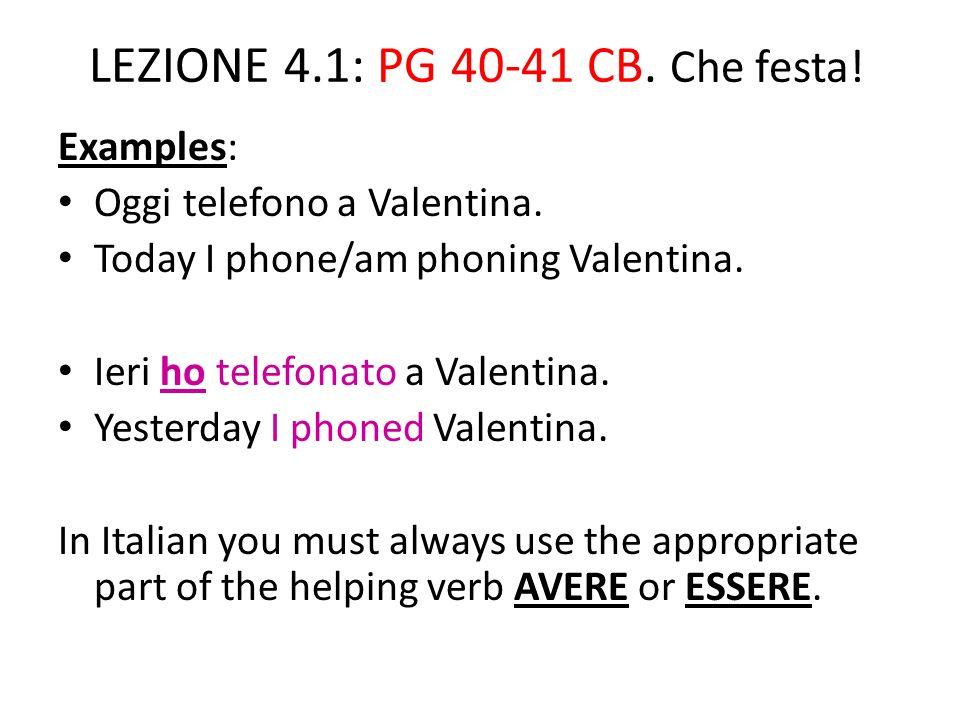 LEZIONE 4.1: PG 40-41 CB.Che festa. Examples: Oggi telefono a Valentina.