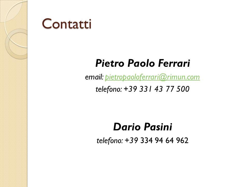Contatti Pietro Paolo Ferrari email: pietropaoloferrari@rimun.compietropaoloferrari@rimun.com telefono: +39 331 43 77 500 Dario Pasini telefono: +39 334 94 64 962