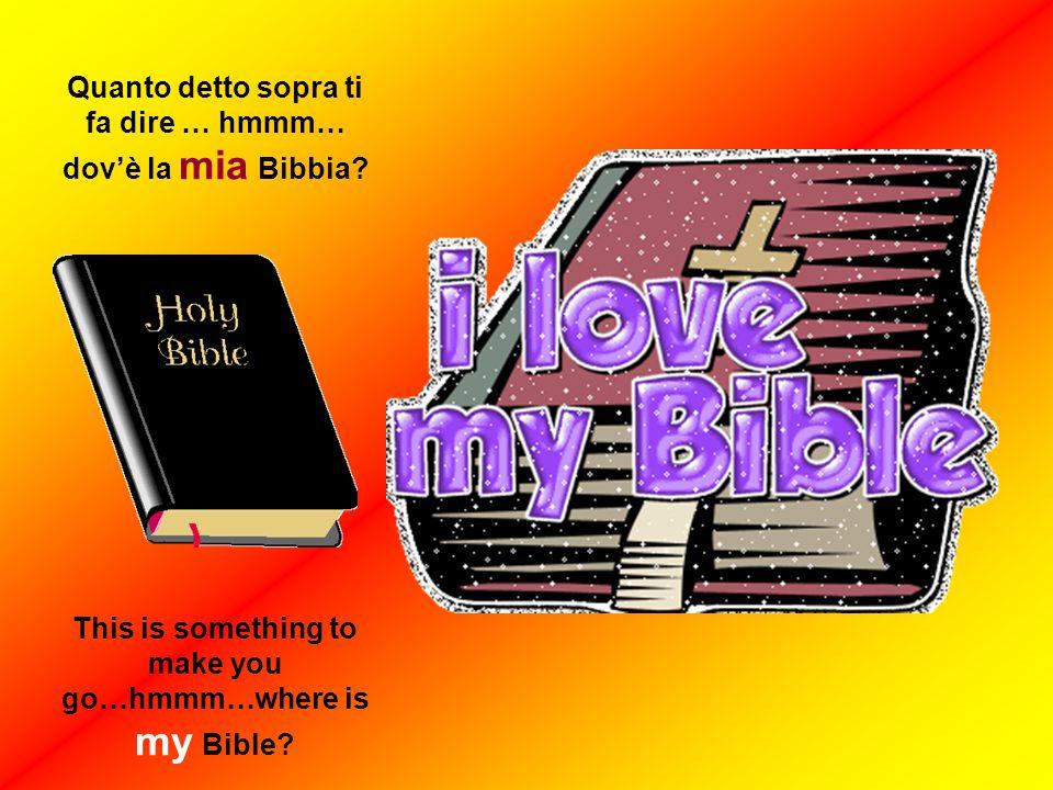 Quanto detto sopra ti fa dire … hmmm… dovè la mia Bibbia? This is something to make you go…hmmm…where is my Bible?