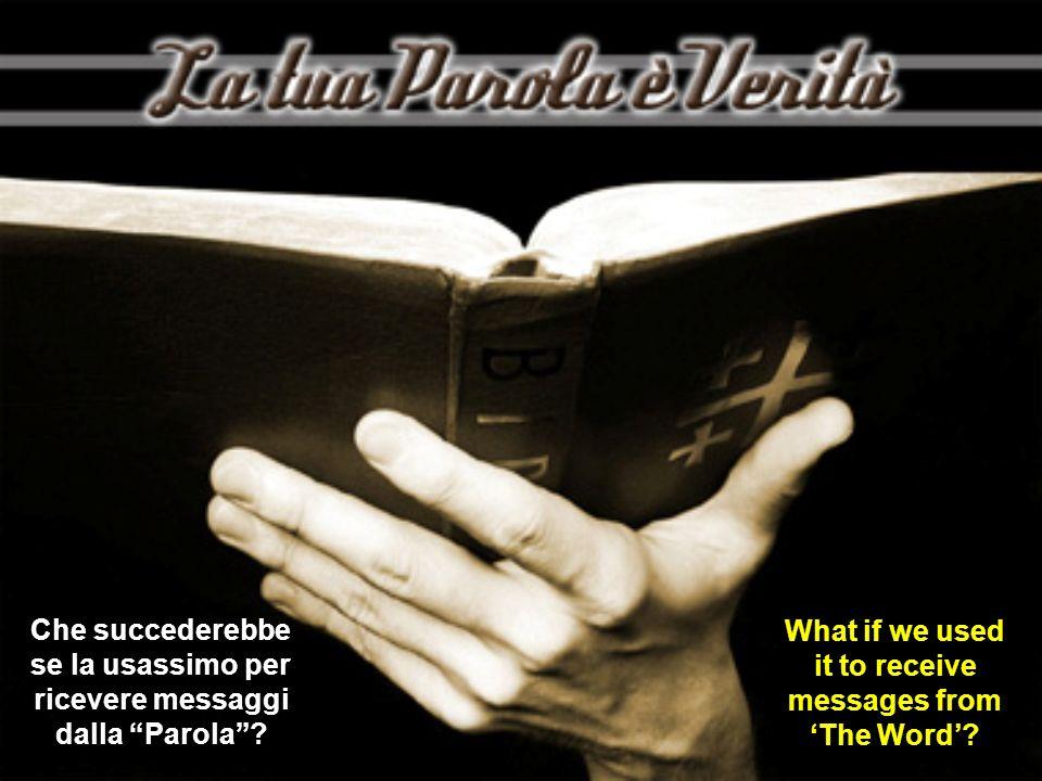 Che succederebbe se la usassimo per ricevere messaggi dalla Parola? What if we used it to receive messages from The Word?