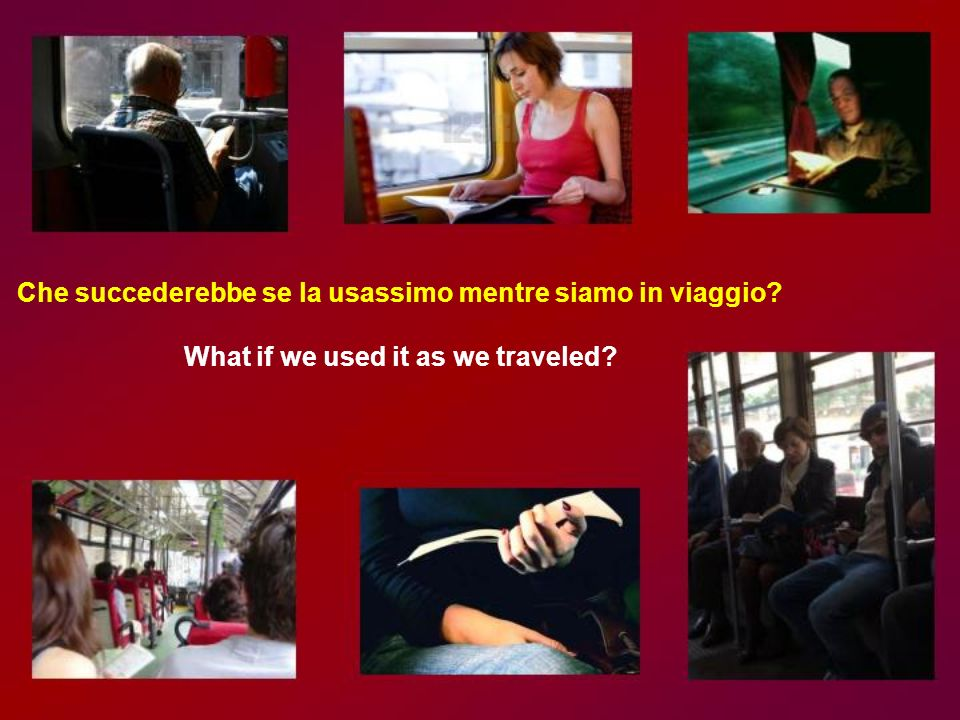 Che succederebbe se la usassimo in caso di emergenza? What if we used it in case of an emergency?