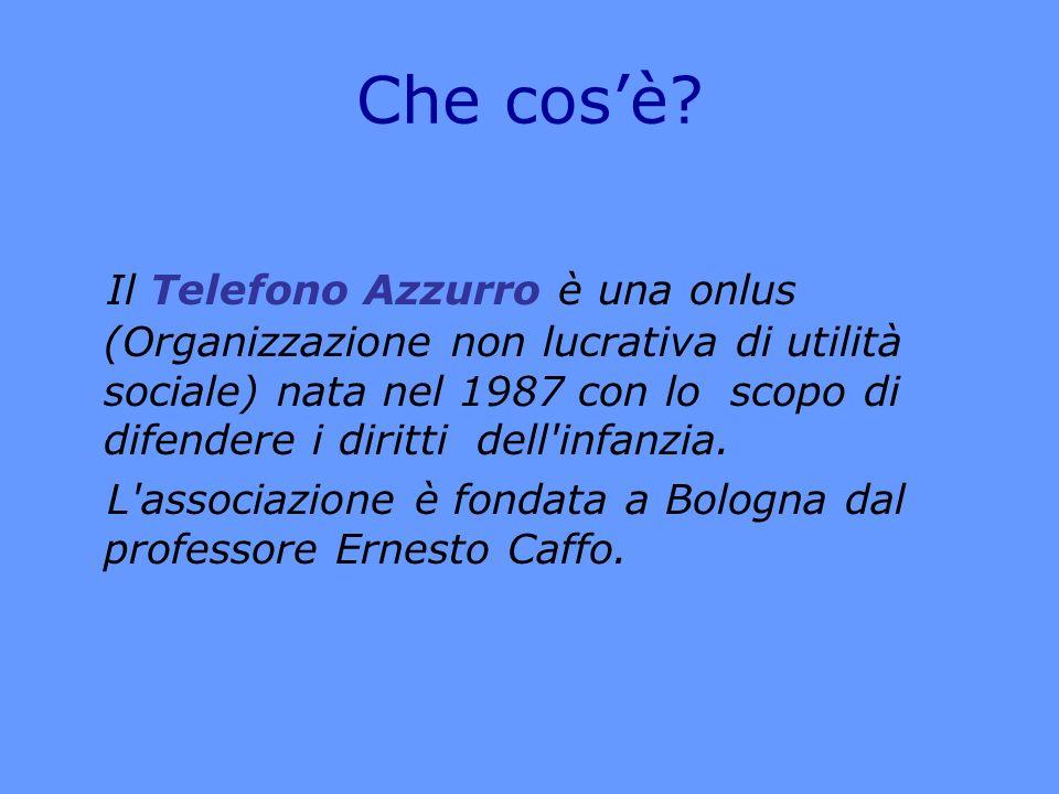 Che cosè? Il Telefono Azzurro è una onlus (Organizzazione non lucrativa di utilità sociale) nata nel 1987 con lo scopo di difendere i diritti dell'inf