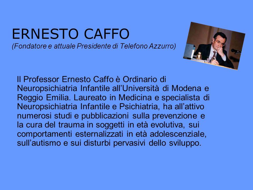ERNESTO CAFFO (Fondatore e attuale Presidente di Telefono Azzurro) Il Professor Ernesto Caffo è Ordinario di Neuropsichiatria Infantile allUniversità