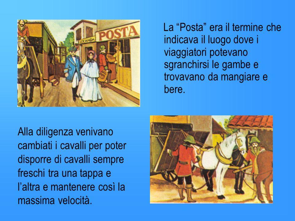 La diligenza provvedeva anche ad effettuare il servizio postale. La denominazione di servizio postale nacque dal termine posta con il quale si indicav