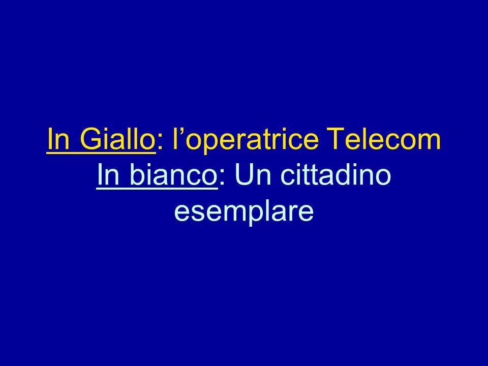 In Giallo: loperatrice Telecom In bianco: Un cittadino esemplare