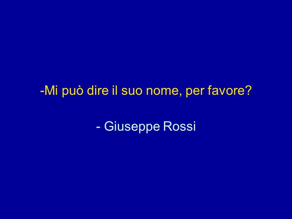 -Mi può dire il suo nome, per favore? - Giuseppe Rossi