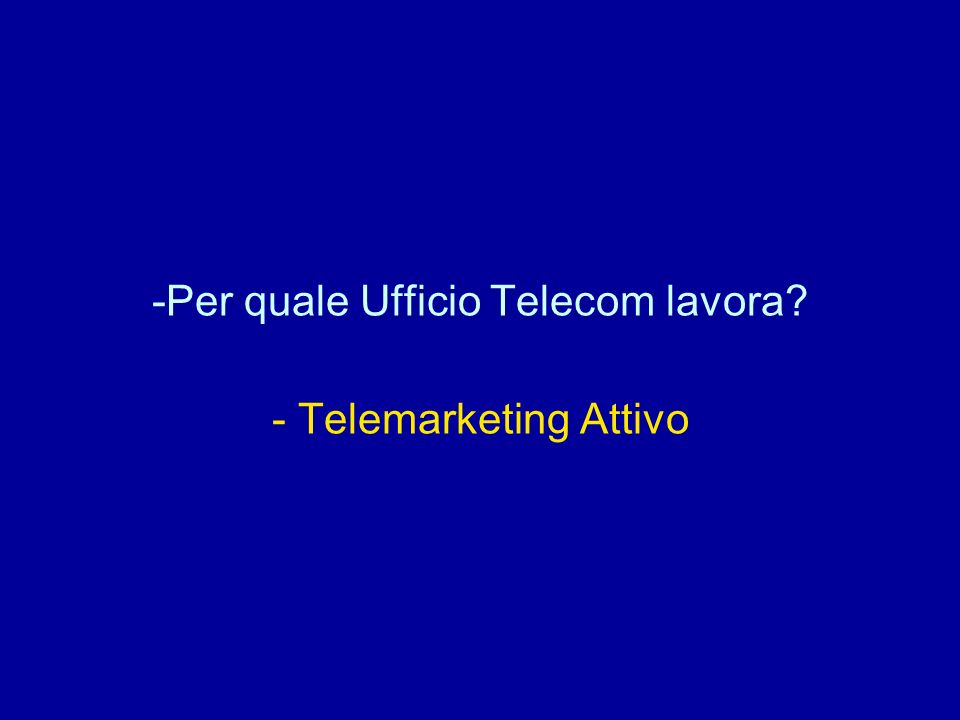 -Per quale Ufficio Telecom lavora? - Telemarketing Attivo
