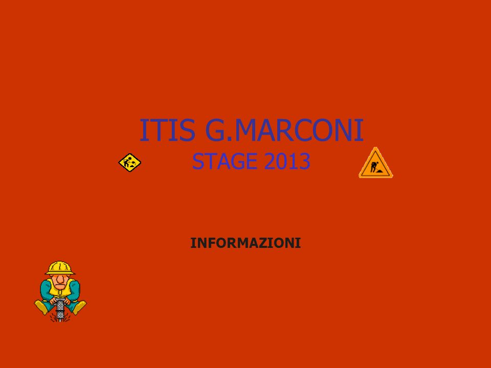 ITIS G.MARCONI STAGE 2013 INFORMAZIONI