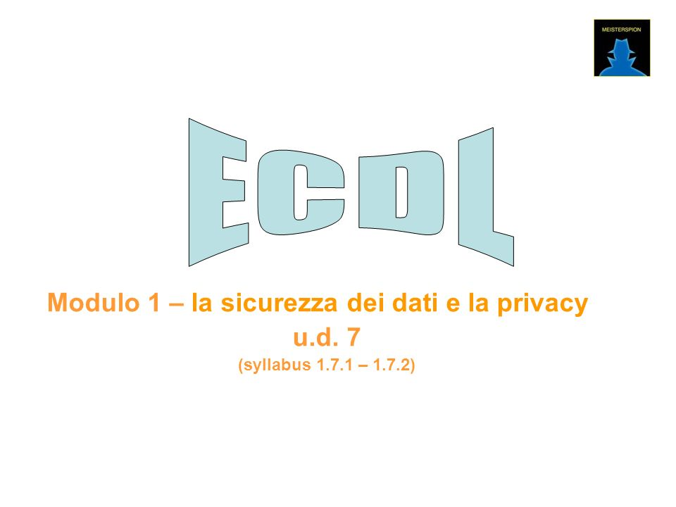 Modulo 1 – la sicurezza dei dati e la privacy u.d. 7 (syllabus 1.7.1 – 1.7.2)