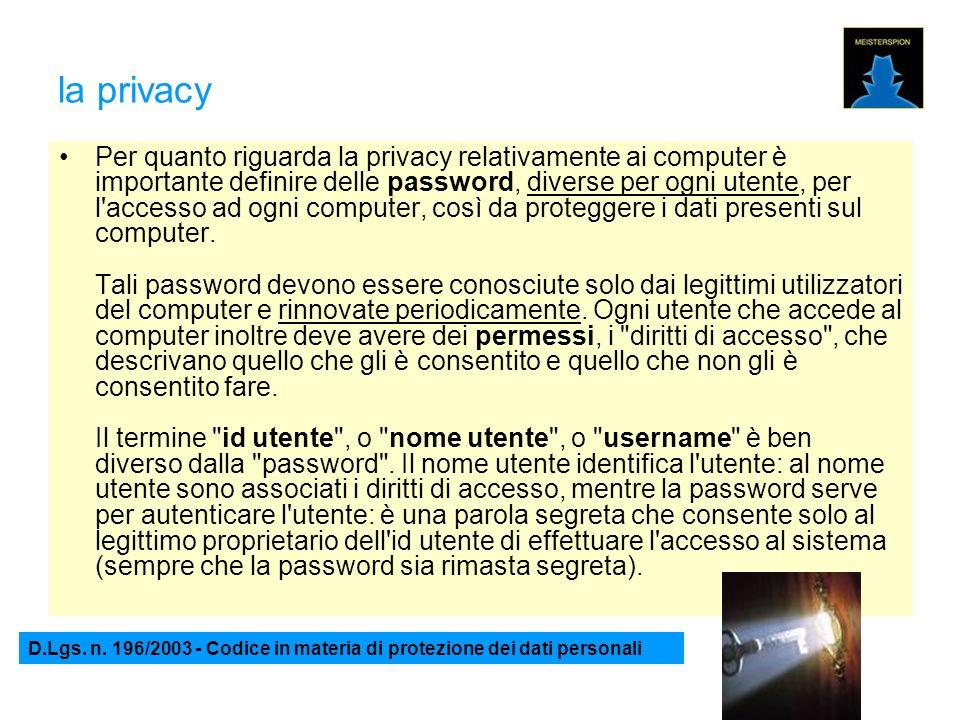 la privacy Per quanto riguarda la privacy relativamente ai computer è importante definire delle password, diverse per ogni utente, per l accesso ad ogni computer, così da proteggere i dati presenti sul computer.