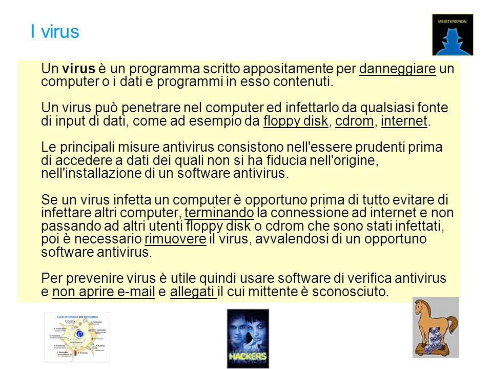 I virus Un virus è un programma scritto appositamente per danneggiare un computer o i dati e programmi in esso contenuti.