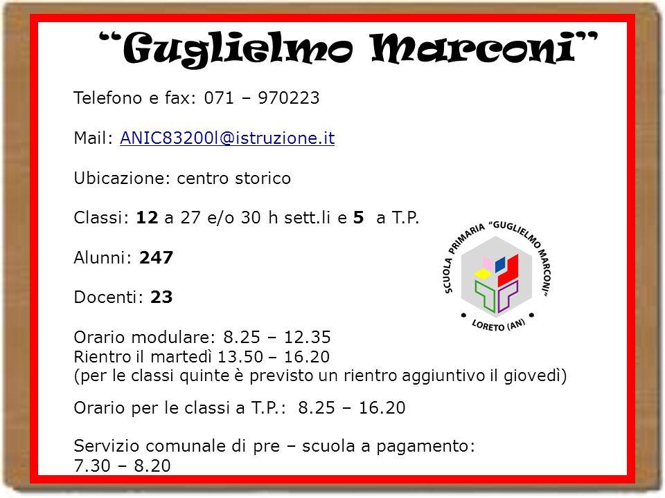 Guglielmo Marconi Telefono e fax: 071 – 970223 Mail: ANIC83200l@istruzione.it Ubicazione: centro storico Classi: 12 a 27 e/o 30 h sett.li e 5 a T.P. A
