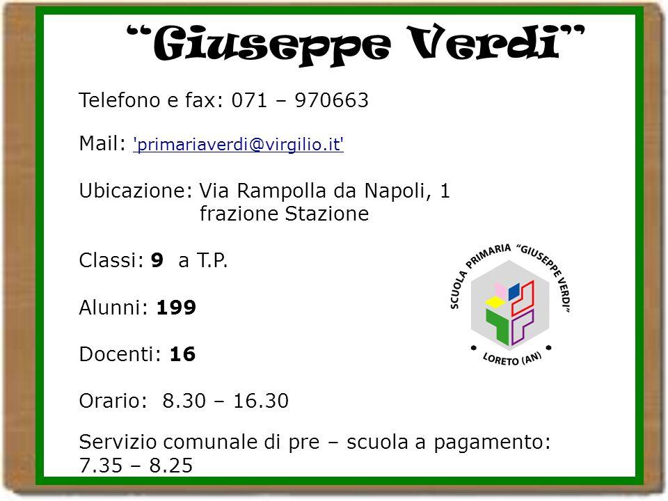 Giuseppe Verdi Telefono e fax: 071 – 970663 Mail: 'primariaverdi@virgilio.it' Ubicazione: Via Rampolla da Napoli, 1 frazione Stazione Classi: 9 a T.P.