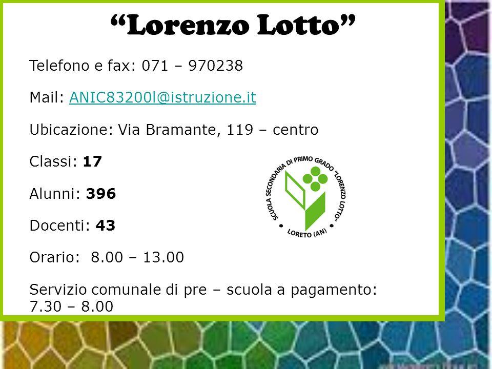 Lorenzo Lotto Telefono e fax: 071 – 970238 Mail: ANIC83200l@istruzione.itANIC83200l@istruzione.it Ubicazione: Via Bramante, 119 – centro Classi: 17 Al