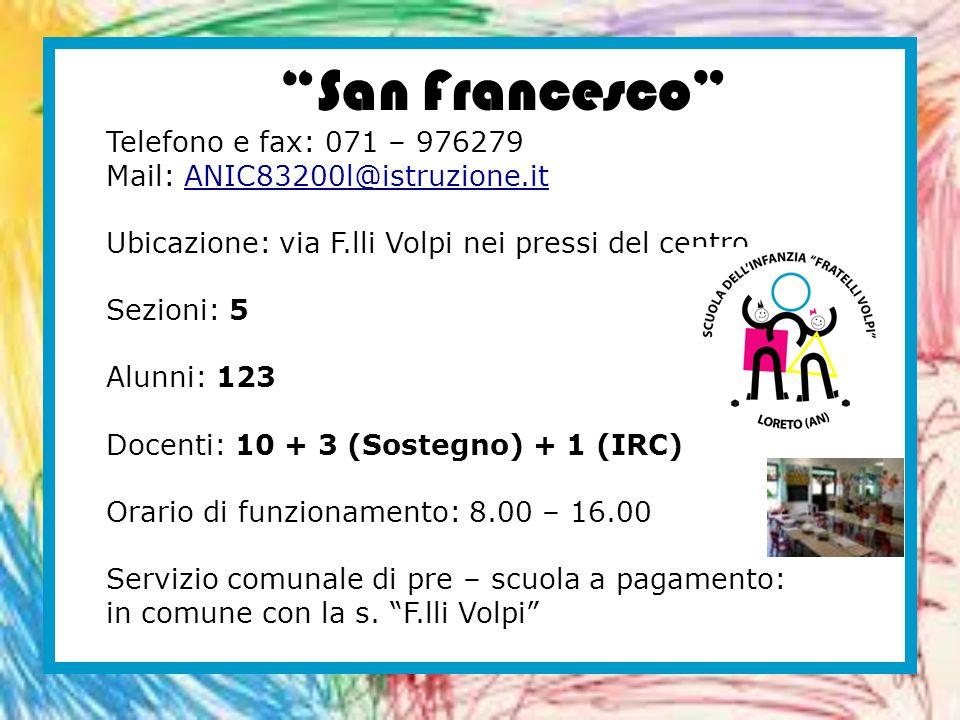 San Francesco Telefono e fax: 071 – 976279 Mail: ANIC83200l@istruzione.it Ubicazione: via F.lli Volpi nei pressi del centro Sezioni: 5 Alunni: 123 Doc