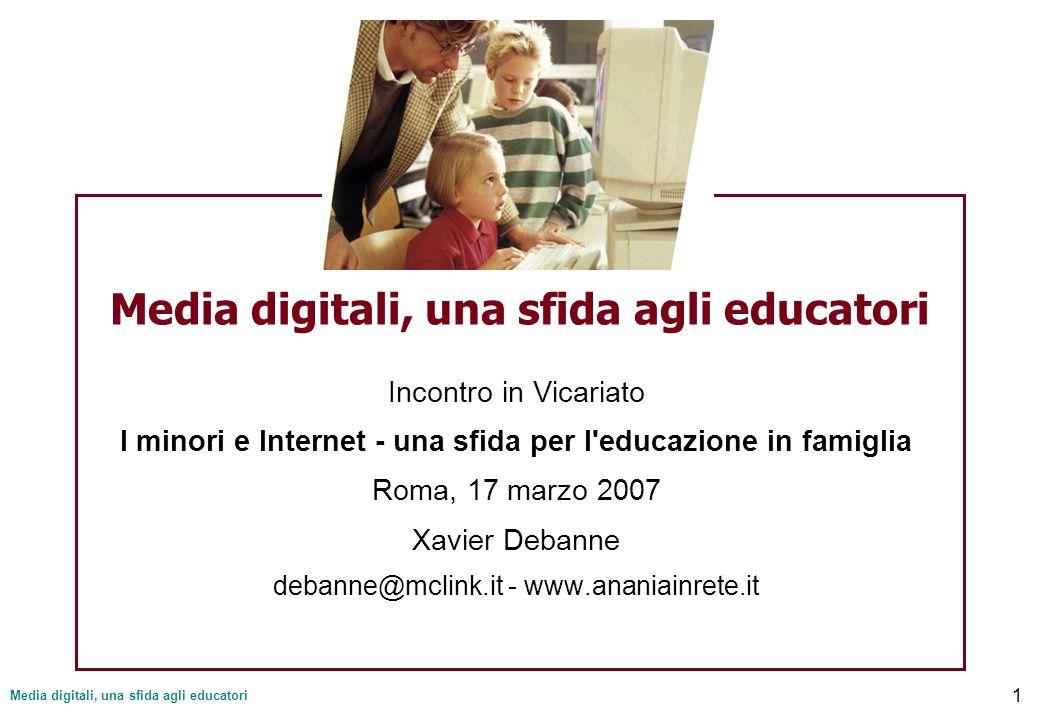 Media digitali, una sfida agli educatori 1 Incontro in Vicariato I minori e Internet - una sfida per l'educazione in famiglia Roma, 17 marzo 2007 Xavi