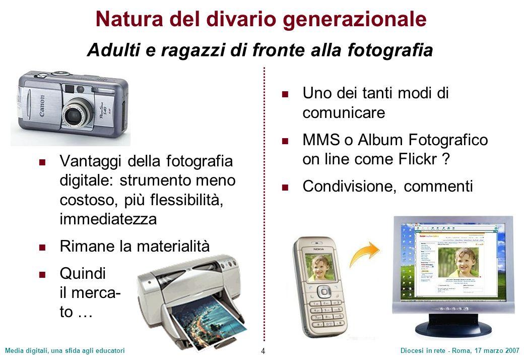 Media digitali, una sfida agli educatoriDiocesi in rete - Roma, 17 marzo 2007 4 Natura del divario generazionale Vantaggi della fotografia digitale: s