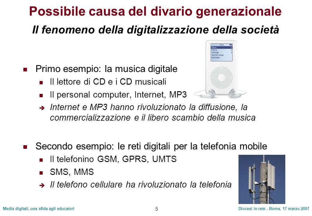 Media digitali, una sfida agli educatoriDiocesi in rete - Roma, 17 marzo 2007 5 Possibile causa del divario generazionale Primo esempio: la musica dig