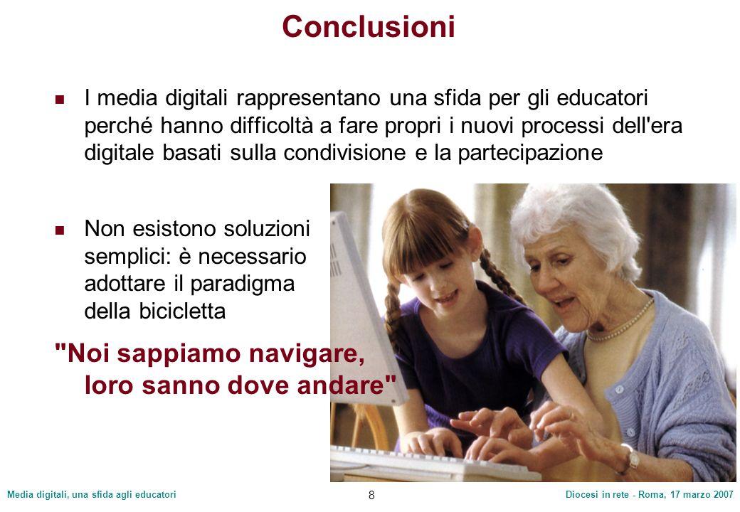Media digitali, una sfida agli educatoriDiocesi in rete - Roma, 17 marzo 2007 8 Conclusioni I media digitali rappresentano una sfida per gli educatori