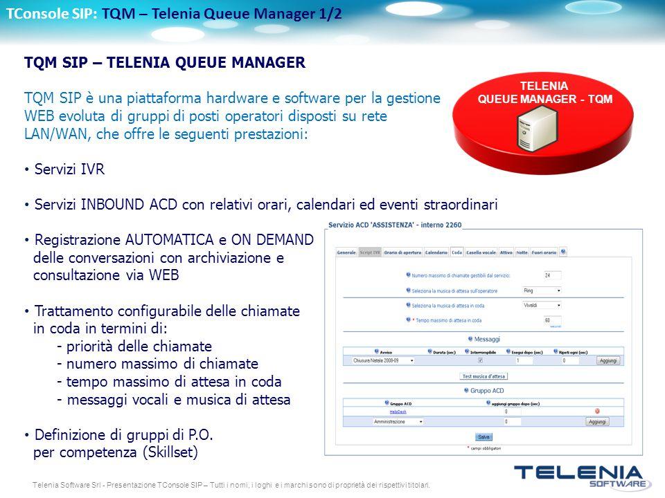 Telenia Software Srl - Presentazione TConsole SIP – Tutti i nomi, i loghi e i marchi sono di proprietà dei rispettivi titolari. TConsole SIP: TQM – Te