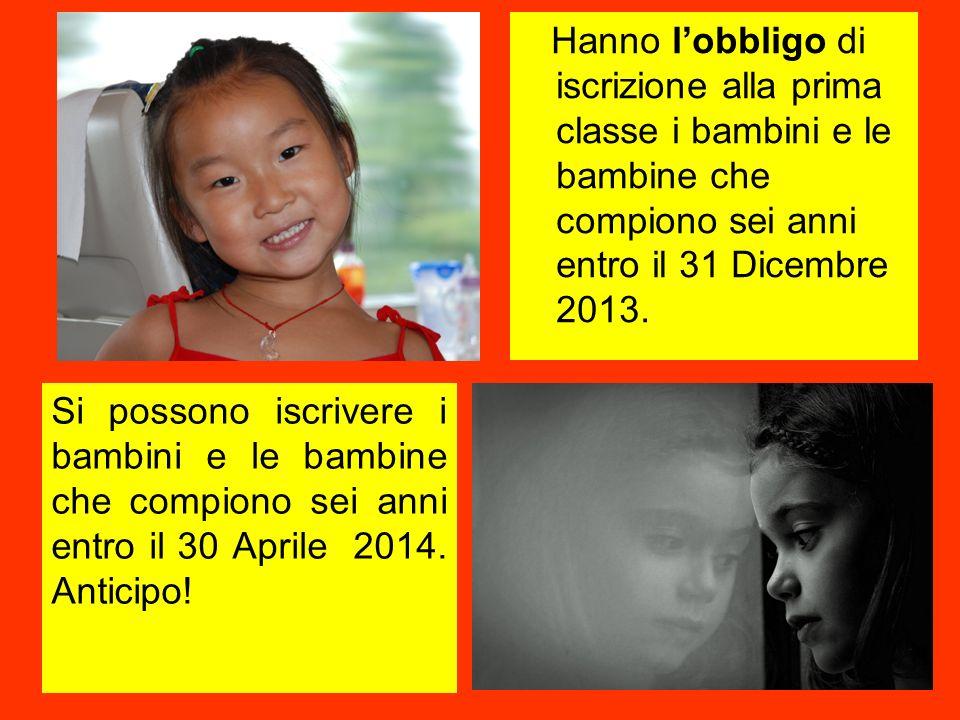 Hanno lobbligo di iscrizione alla prima classe i bambini e le bambine che compiono sei anni entro il 31 Dicembre 2013.