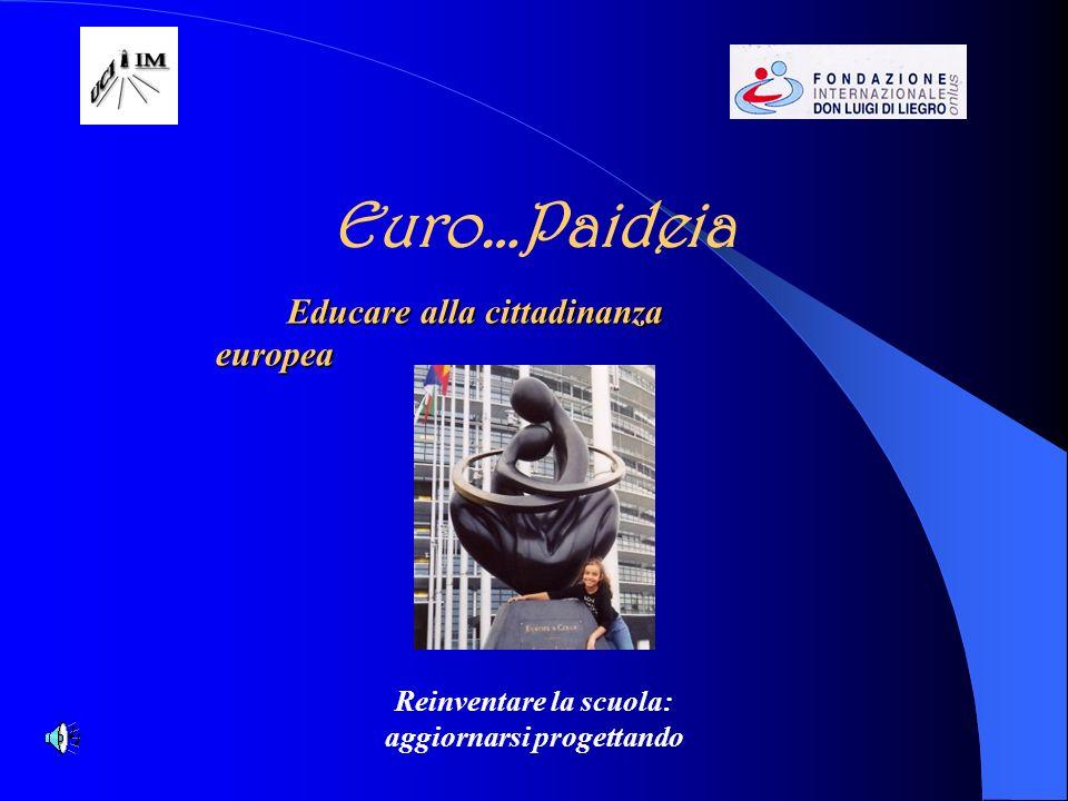 Euro…Paideia Educare alla cittadinanza europea Reinventare la scuola: aggiornarsi progettando