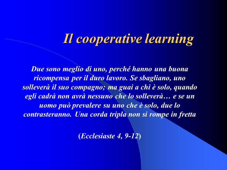 Il cooperative learning Due sono meglio di uno, perché hanno una buona ricompensa per il duro lavoro.