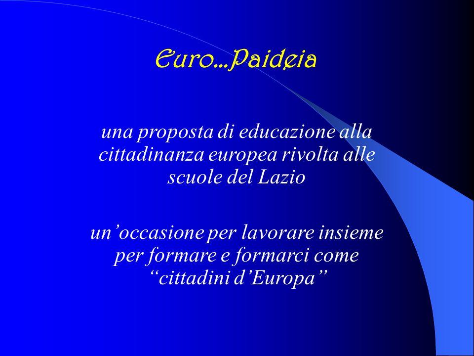 una proposta di educazione alla cittadinanza europea rivolta alle scuole del Lazio unoccasione per lavorare insieme per formare e formarci come cittadini dEuropa Euro…Paideia