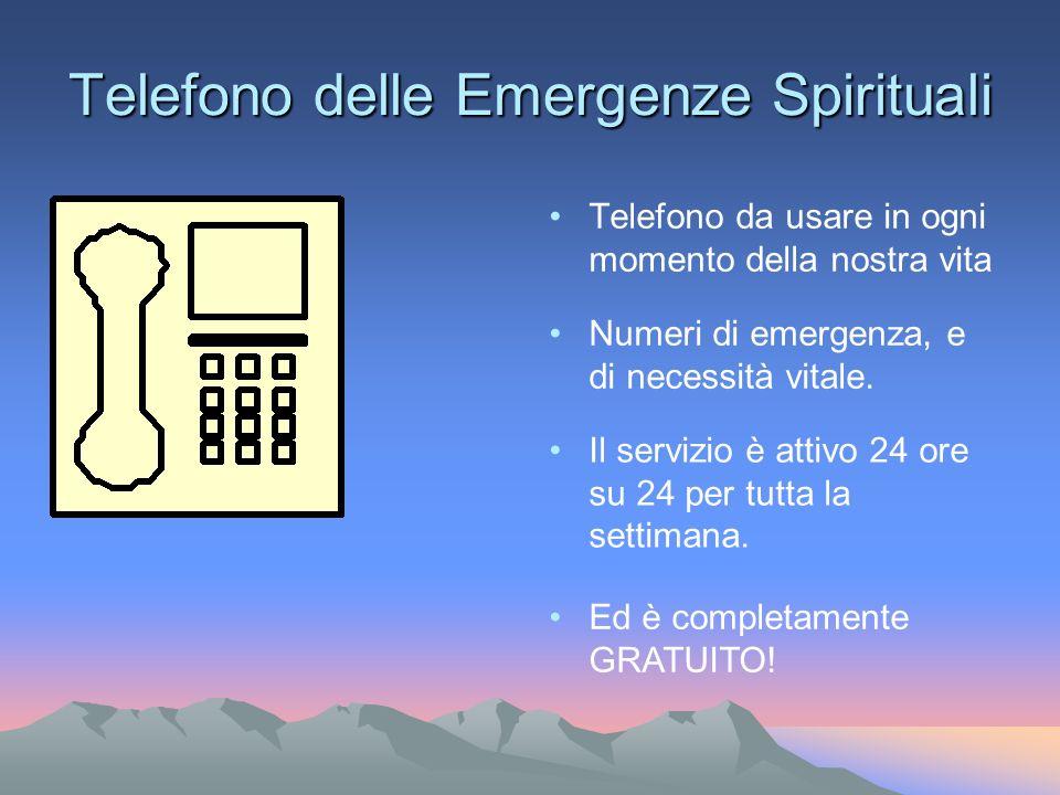 Telefono delle Emergenze Spirituali Telefono da usare in ogni momento della nostra vita Numeri di emergenza, e di necessità vitale. Ed è completamente