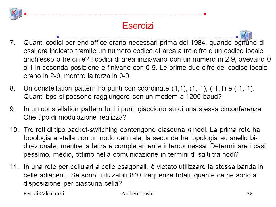 Reti di CalcolatoriAndrea Frosini38 Esercizi 7.Quanti codici per end office erano necessari prima del 1984, quando ognuno di essi era indicato tramite