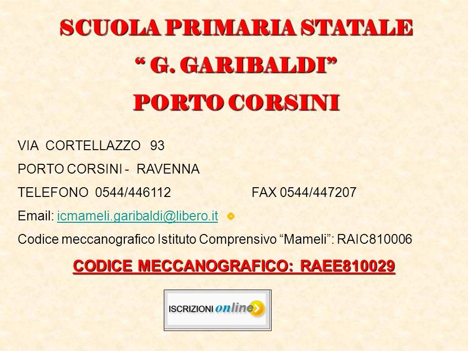 SCUOLA PRIMARIA STATALE G. GARIBALDI G. GARIBALDI PORTO CORSINI VIA CORTELLAZZO 93 PORTO CORSINI - RAVENNA TELEFONO 0544/446112FAX 0544/447207 Email:
