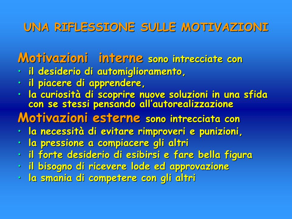 UNA RIFLESSIONE SULLE MOTIVAZIONI Motivazioni interne sono intrecciate con il desiderio di automiglioramento,il desiderio di automiglioramento, il pia