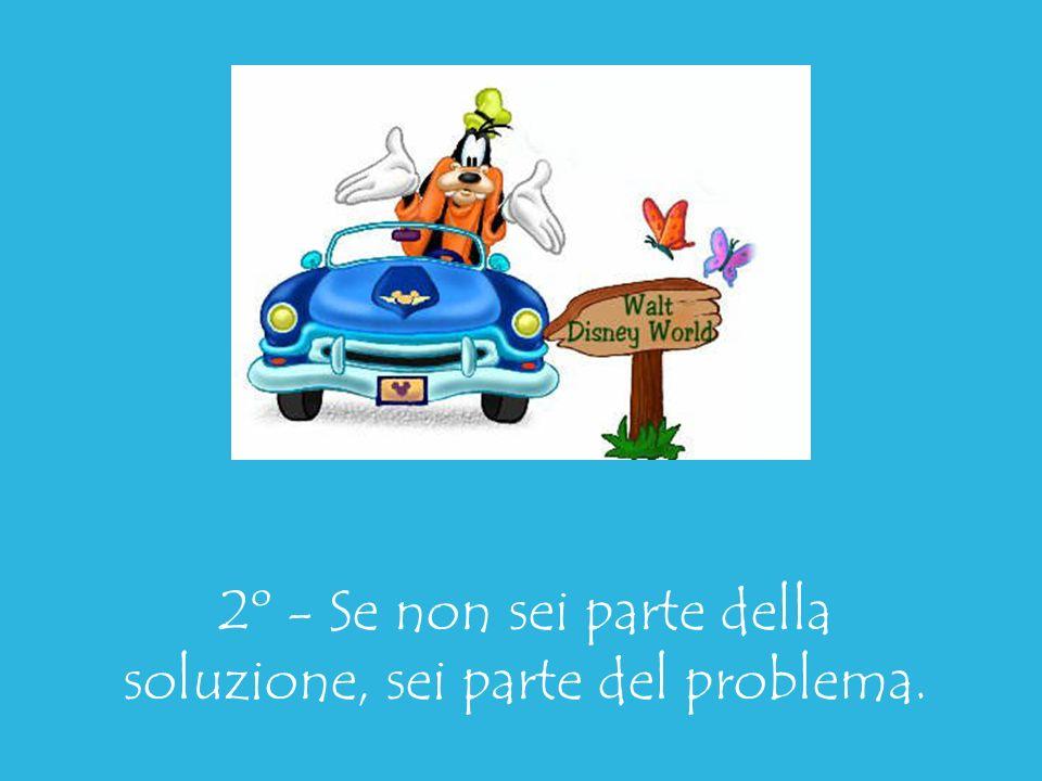 2º - Se non sei parte della soluzione, sei parte del problema.