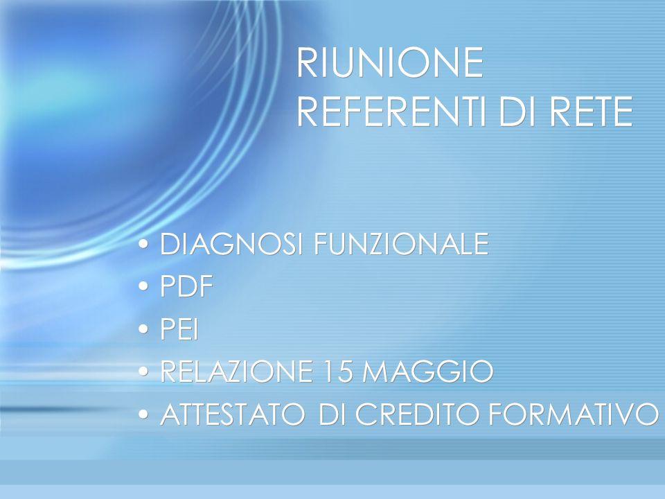 RIUNIONE REFERENTI DI RETE DIAGNOSI FUNZIONALE PDF PEI RELAZIONE 15 MAGGIO ATTESTATO DI CREDITO FORMATIVO DIAGNOSI FUNZIONALE PDF PEI RELAZIONE 15 MAG