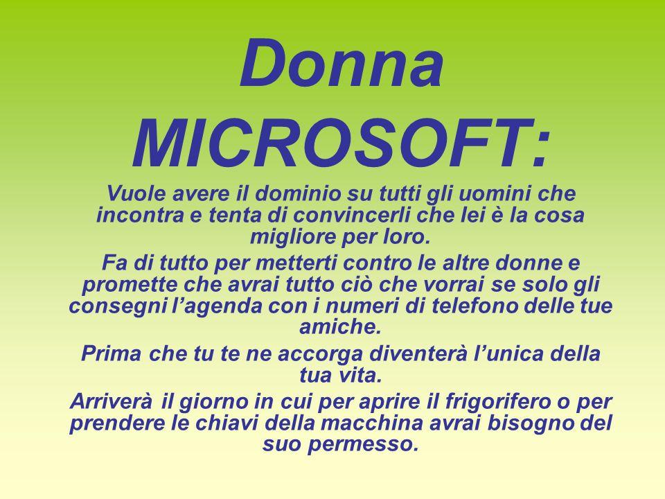 Donna MICROSOFT: Vuole avere il dominio su tutti gli uomini che incontra e tenta di convincerli che lei è la cosa migliore per loro.