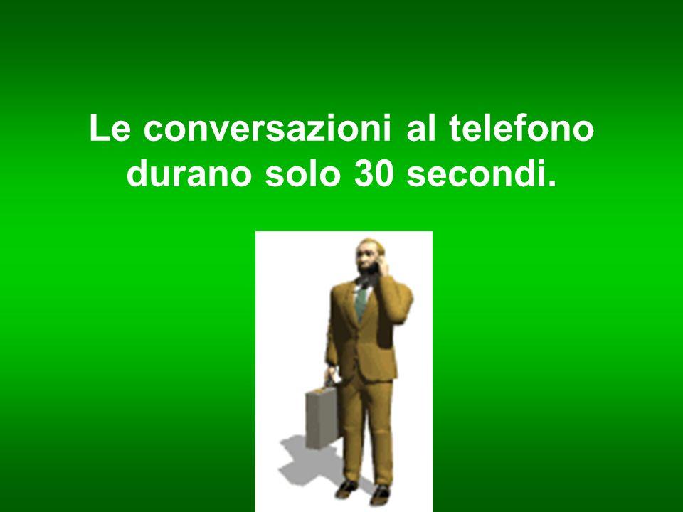 Le conversazioni al telefono durano solo 30 secondi.