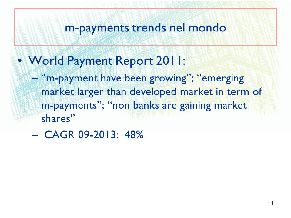 11 m-payments trends nel mondo World Payment Report 2011: –m-payment have been growing; emerging market larger than developed market in term of m-paym