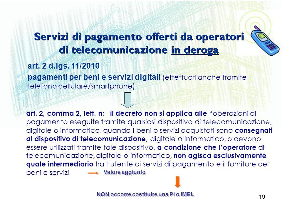 19 Servizi di pagamento offerti da operatori di telecomunicazione in deroga art. 2, comma 2, lett. n: il decreto non si applica alle operazioni di pag