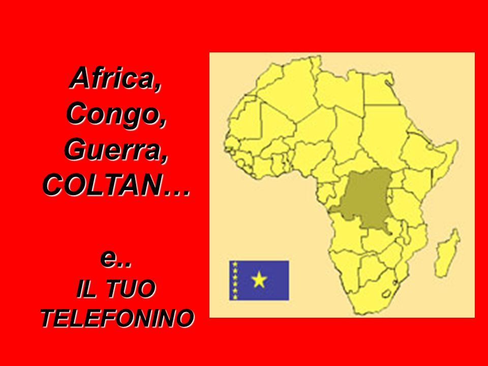 Africa, Congo, Guerra, COLTAN… e.. IL TUO TELEFONINO