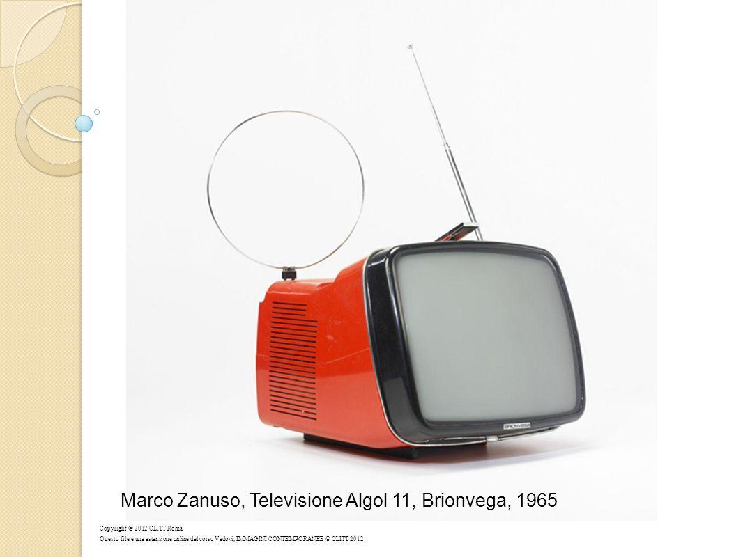 Marco Zanuso, Televisione Algol 11, Brionvega, 1965 Copyright © 2012 CLITT Roma Questo file è una estensione online del corso Vedovi, IMMAGINI CONTEMPORANEE © CLITT 2012