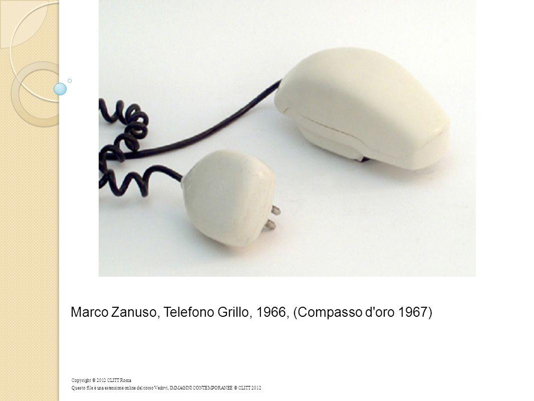 Marco Zanuso, Telefono Grillo, 1966, (Compasso d oro 1967) Copyright © 2012 CLITT Roma Questo file è una estensione online del corso Vedovi, IMMAGINI CONTEMPORANEE © CLITT 2012