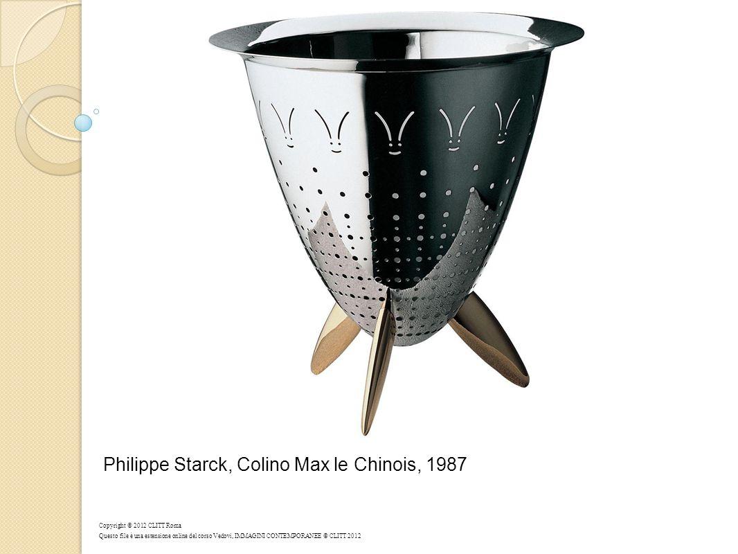 Philippe Starck, Colino Max le Chinois, 1987 Copyright © 2012 CLITT Roma Questo file è una estensione online del corso Vedovi, IMMAGINI CONTEMPORANEE © CLITT 2012