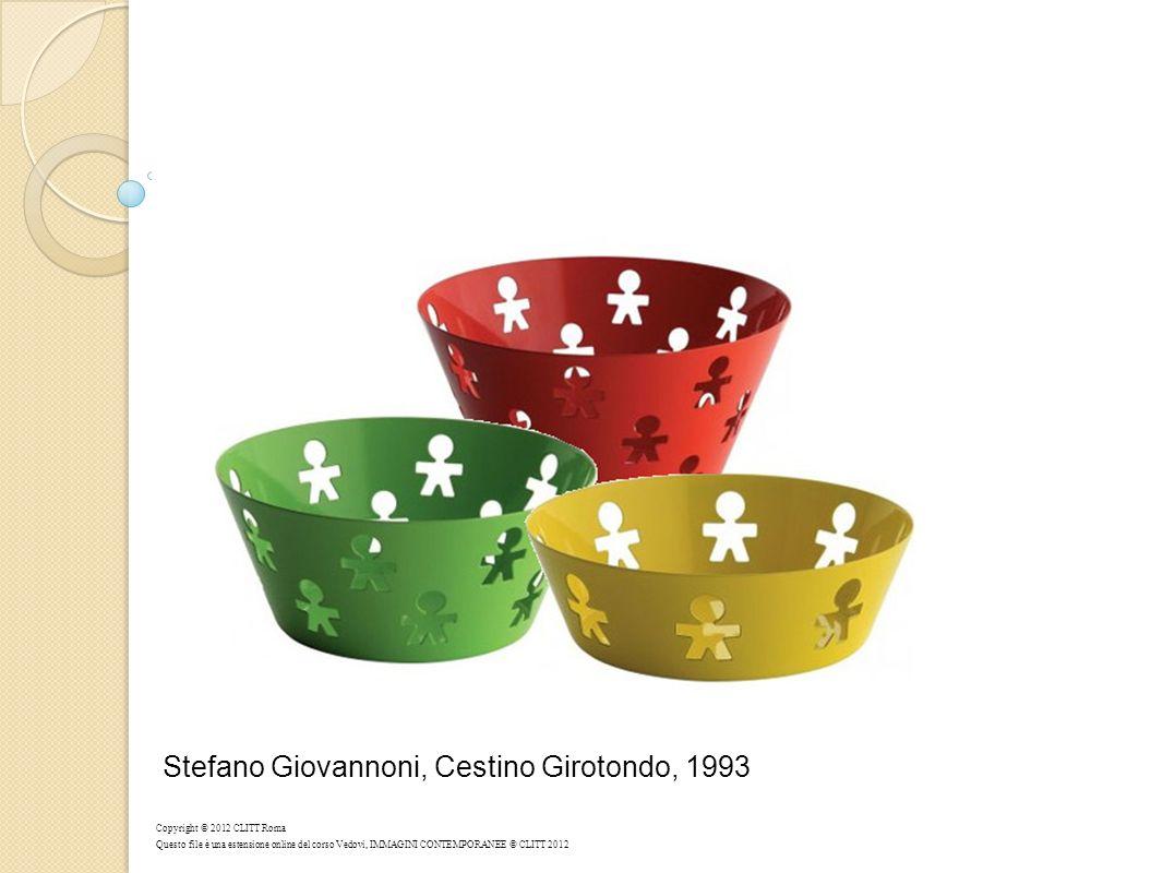 Stefano Giovannoni, Cestino Girotondo, 1993 Copyright © 2012 CLITT Roma Questo file è una estensione online del corso Vedovi, IMMAGINI CONTEMPORANEE © CLITT 2012