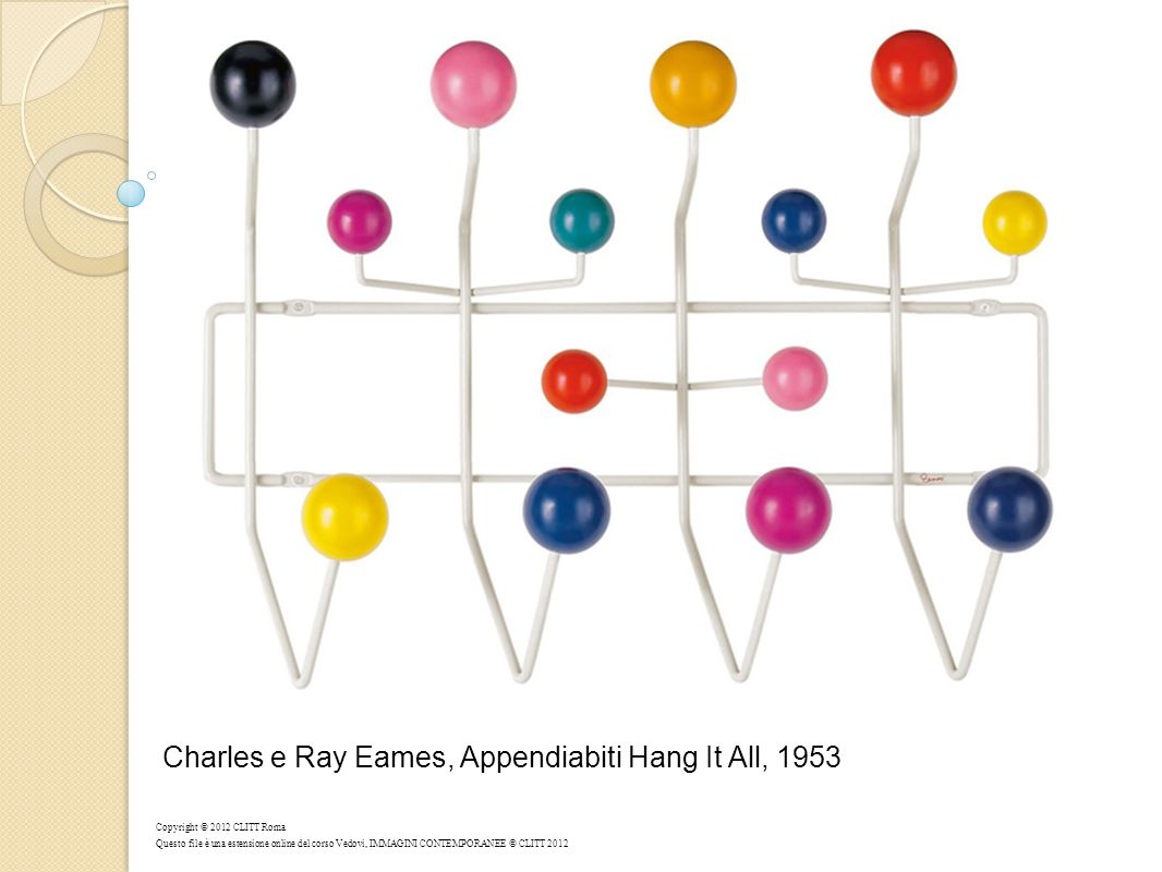 Charles e Ray Eames, Appendiabiti Hang It All, 1953 Copyright © 2012 CLITT Roma Questo file è una estensione online del corso Vedovi, IMMAGINI CONTEMP