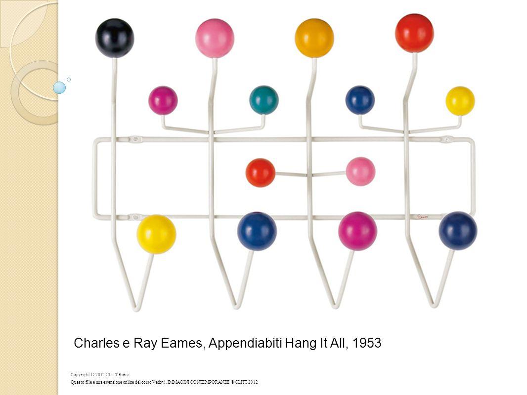Charles e Ray Eames, Appendiabiti Hang It All, 1953 Copyright © 2012 CLITT Roma Questo file è una estensione online del corso Vedovi, IMMAGINI CONTEMPORANEE © CLITT 2012
