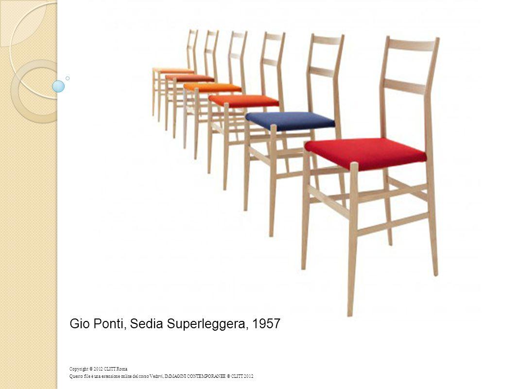 Gio Ponti, Sedia Superleggera, 1957 Copyright © 2012 CLITT Roma Questo file è una estensione online del corso Vedovi, IMMAGINI CONTEMPORANEE © CLITT 2012