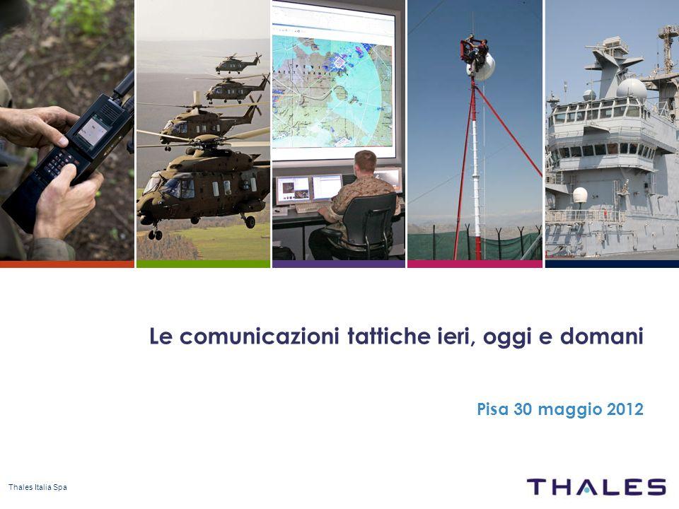 Thales Italia Spa Le comunicazioni tattiche ieri, oggi e domani Pisa 30 maggio 2012