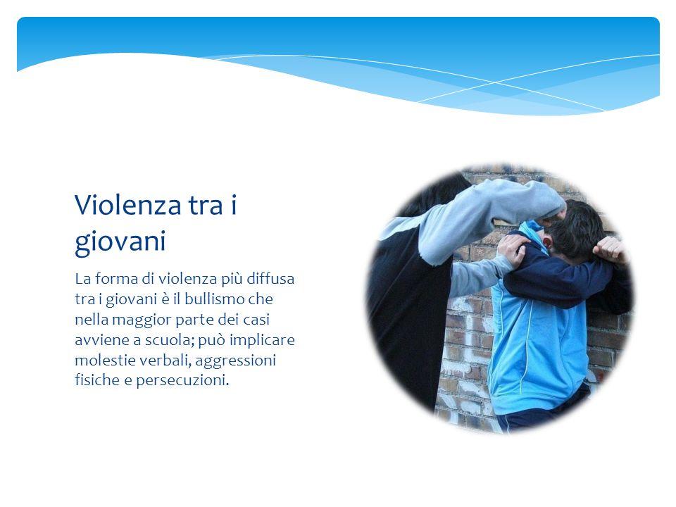 La forma di violenza più diffusa tra i giovani è il bullismo che nella maggior parte dei casi avviene a scuola; può implicare molestie verbali, aggressioni fisiche e persecuzioni.