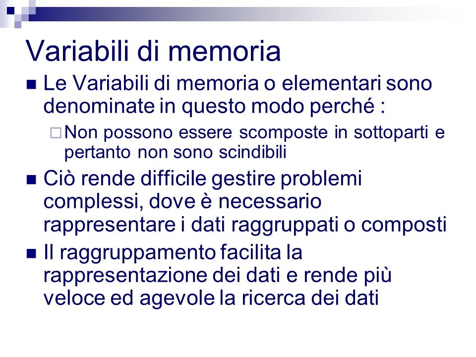 Variabili di memoria Le Variabili di memoria o elementari sono denominate in questo modo perché : Non possono essere scomposte in sottoparti e pertant